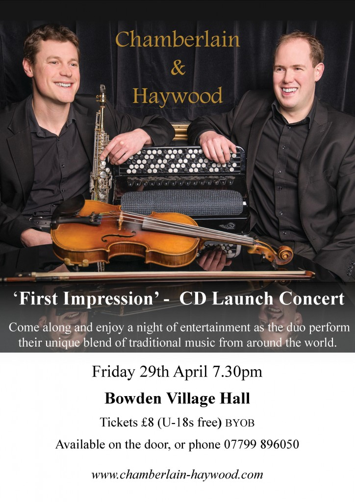 Paul & Michael are giving a concert to officially launch their new CD 'First Impression' in Bowden Village Hall on Friday 29th April. Come along and enjoy a night of entertainment as the duo perform their unique blend of traditional music from around the world. Michael Haywood - Violin, Saxophone, Whistle and Clarinet Paul Chamberlain - Accordion Tickets are £8 for adults and free entry for U-16s and will be available on the door. Signed copies of the CD will be available on the night.